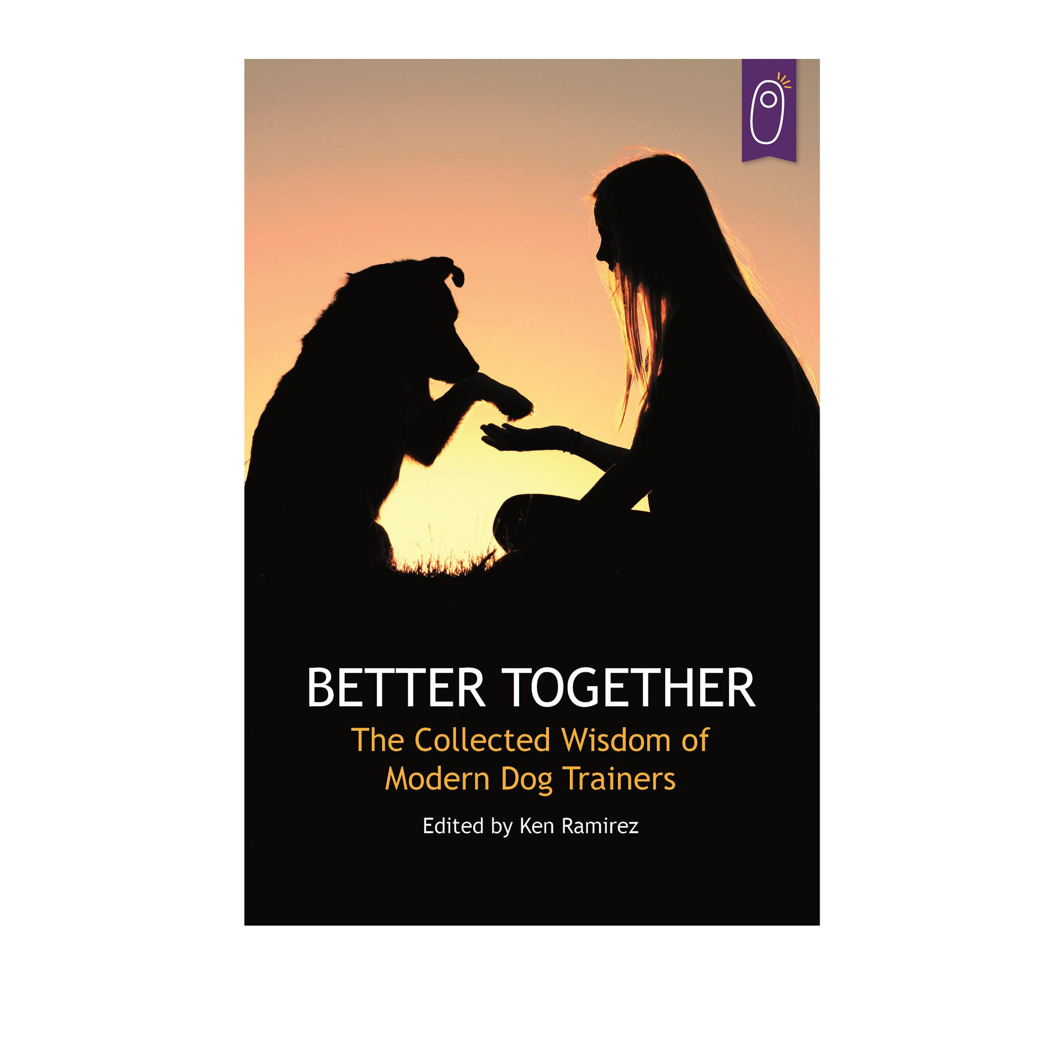 Better Together Collected Wisdom Modern Dog Trainers