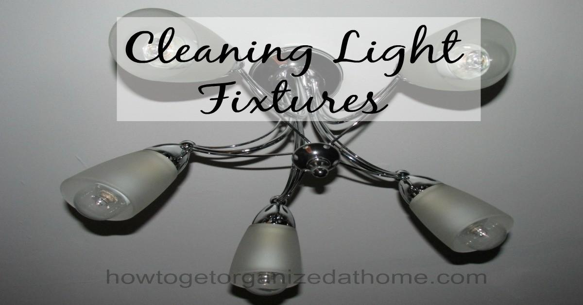Cleaning Light Fixtures Get Organized Home