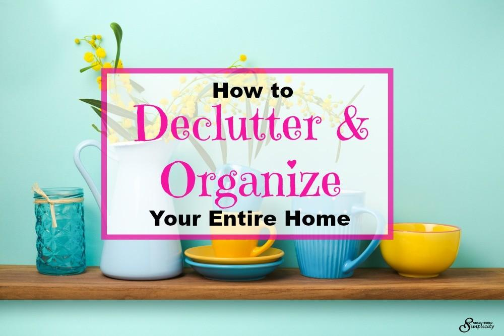 Declutter Organize Your Entire Home