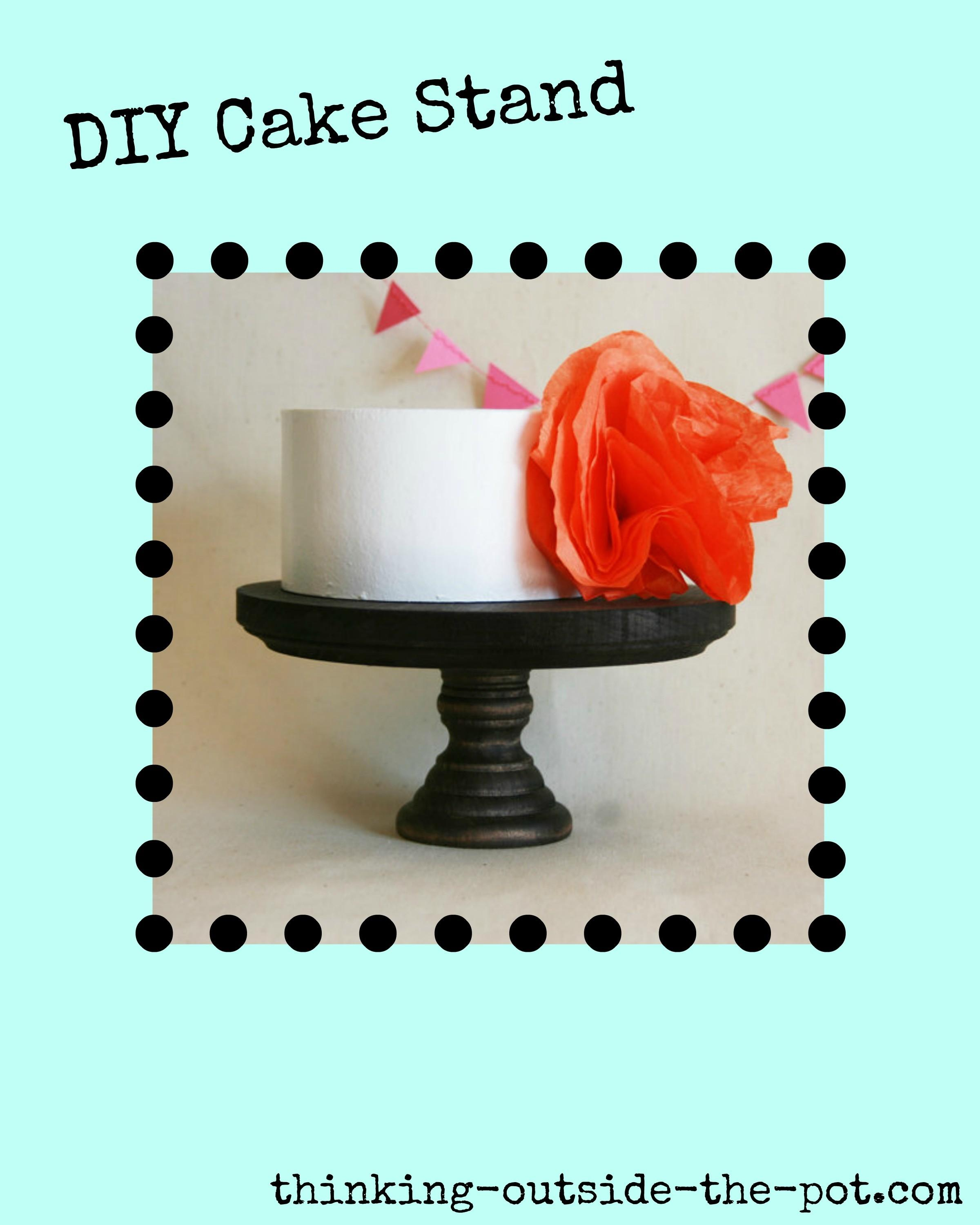 Diy Cake Stand Thinking Outside Pot