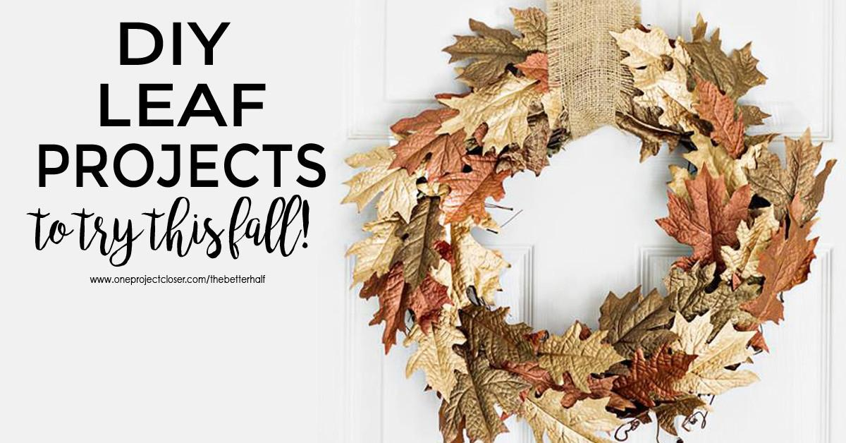 Diy Leaf Projects Fall One Project Closer