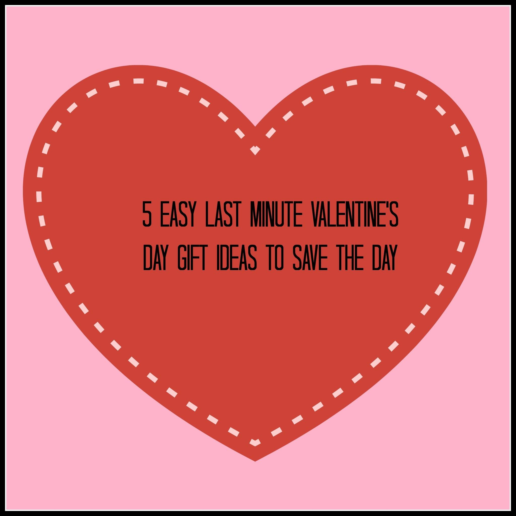Easy Last Minute Valentine Gifts Save Day