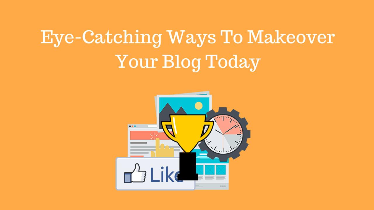 Eye Catching Ways Makeover Your Blog Today