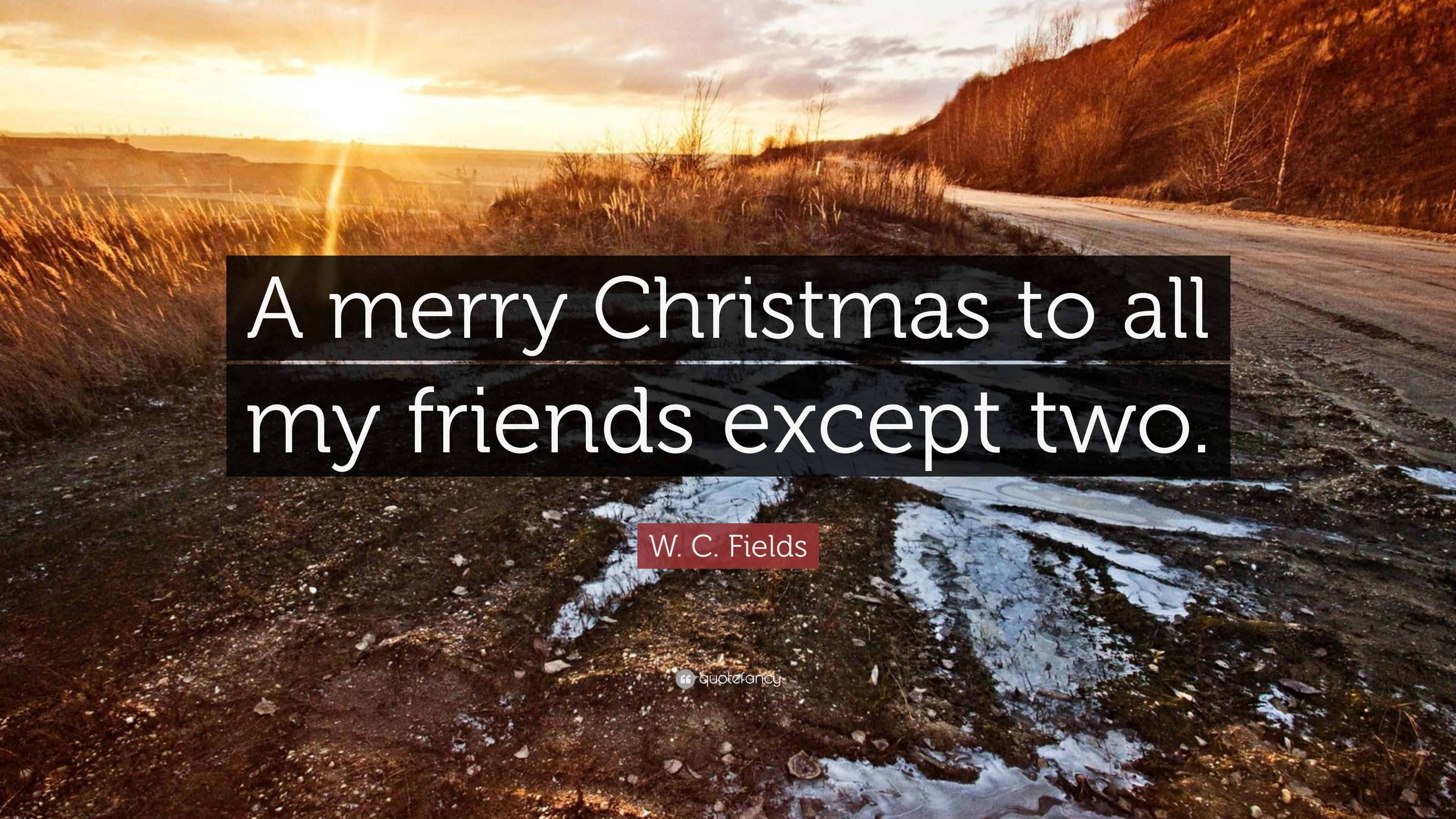 Fields Quote Merry Christmas All Friends