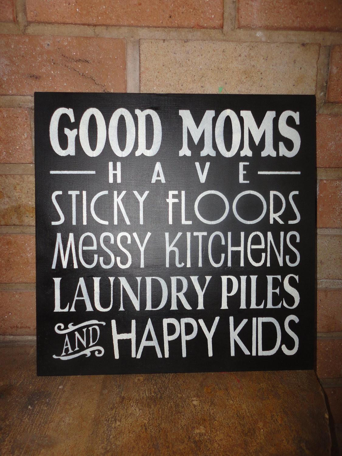 Good Moms Sign Have Sticky Floors Wood Mother