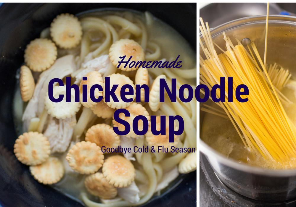 Goodbye Cold Flu Season Homemade Chicken Noodle Soup