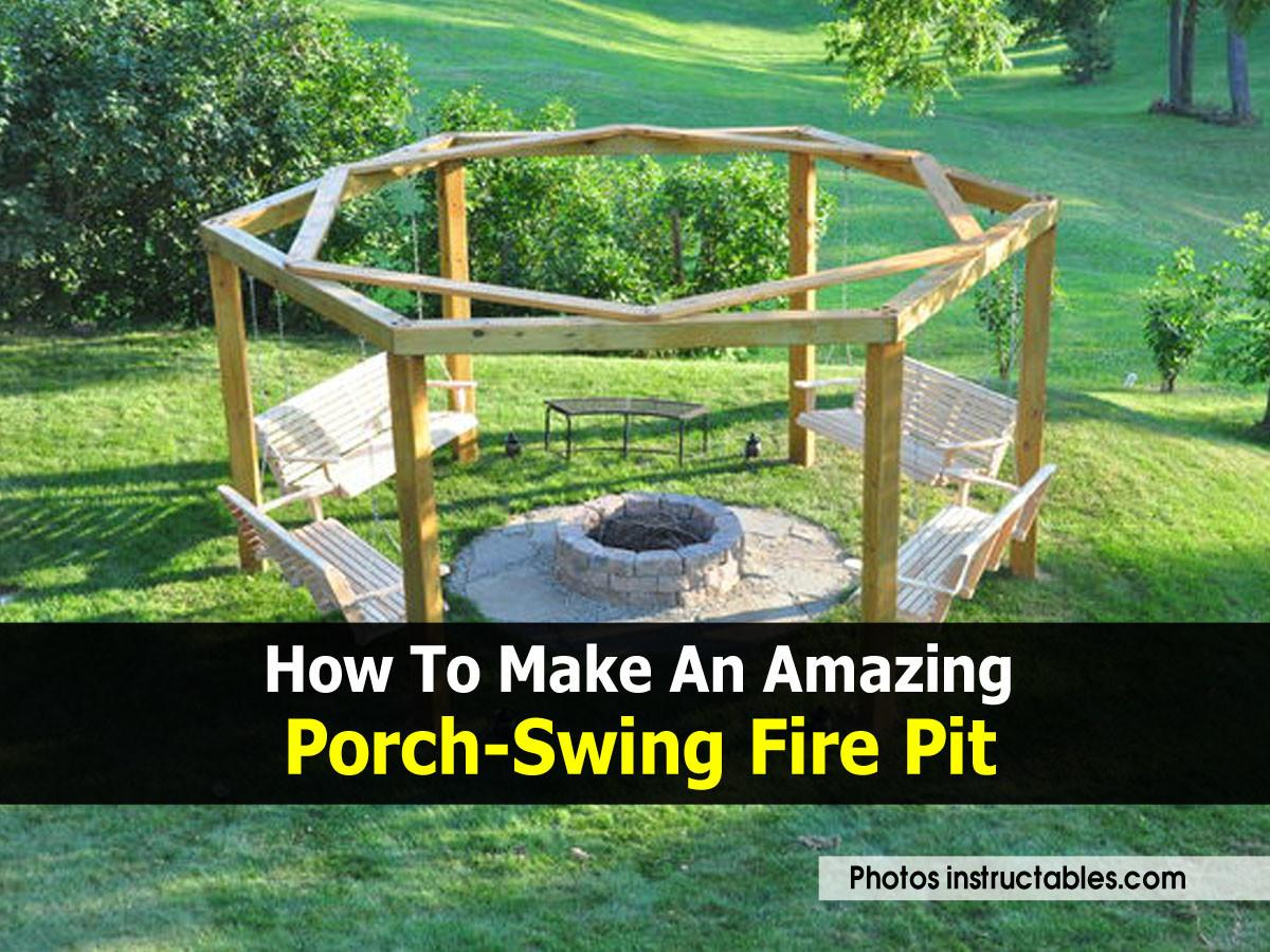 Make Amazing Porch Swing Fire Pit