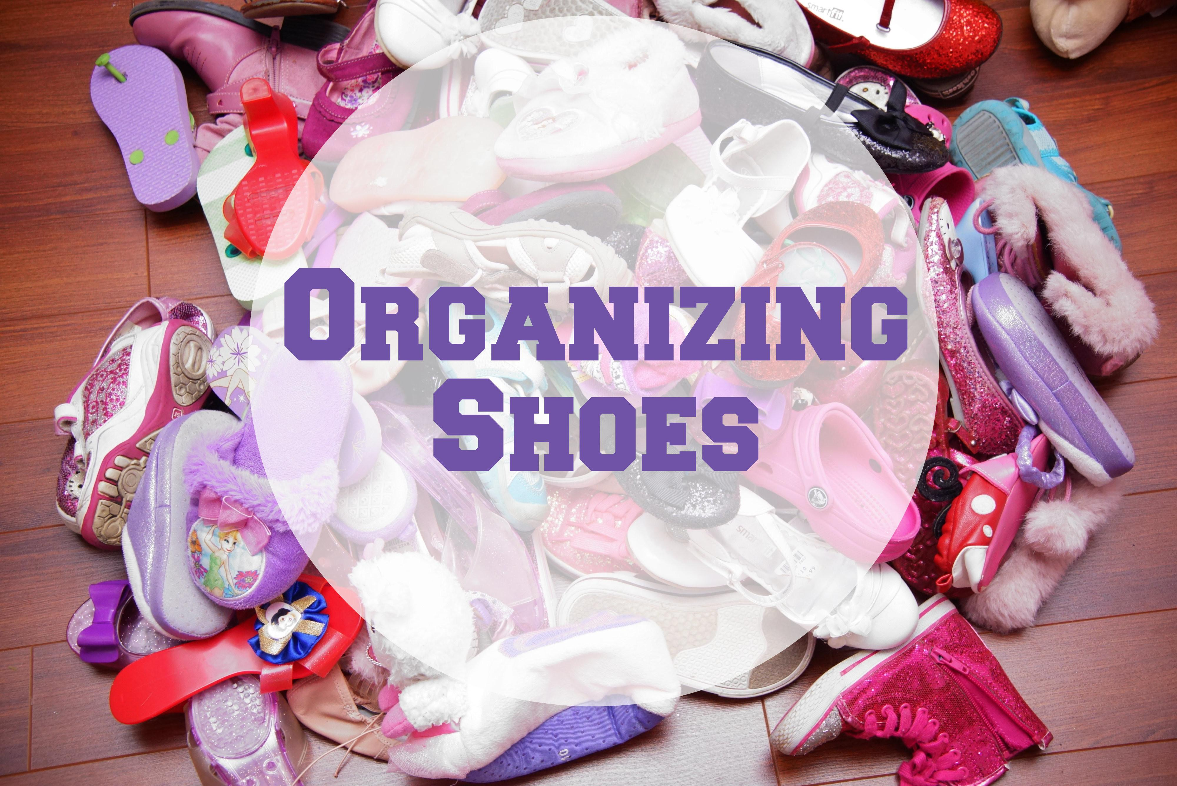 Organizing Shoes Heartwork Tips