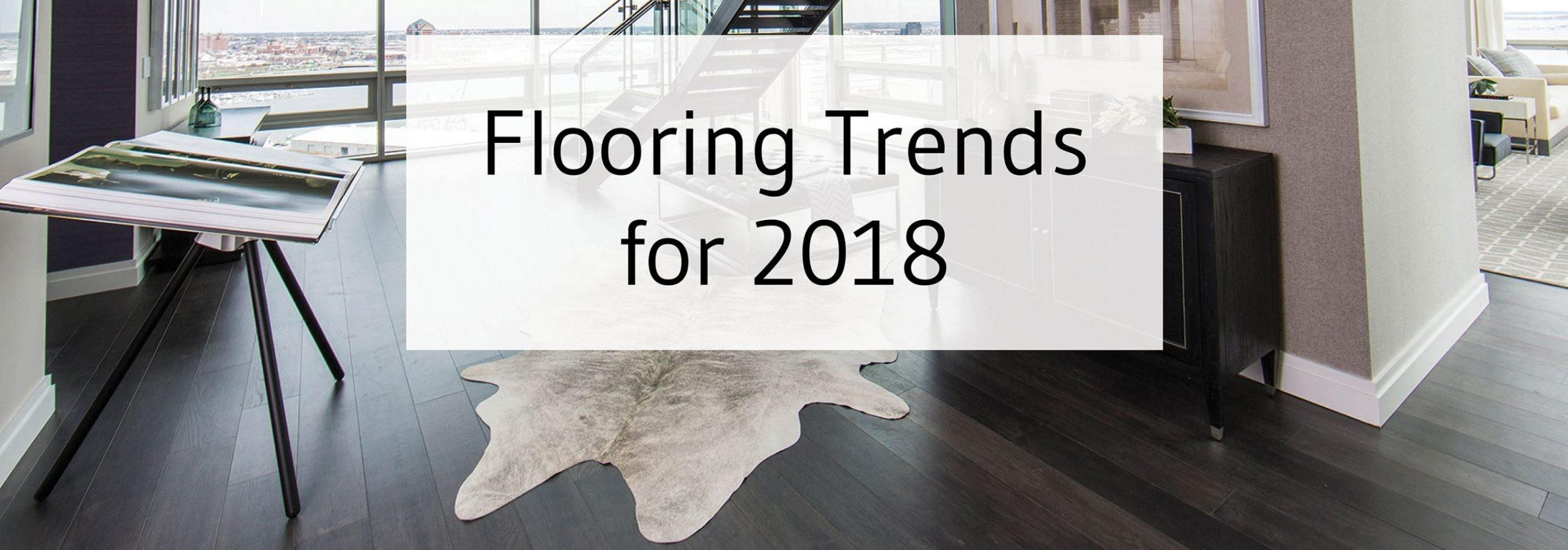 Popular 2018 Flooring Trends Tesoro Woods