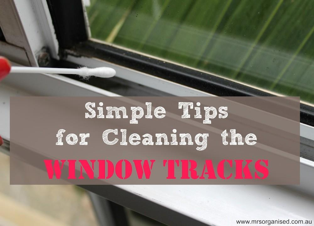 Simple Tips Cleaning Window Tracks