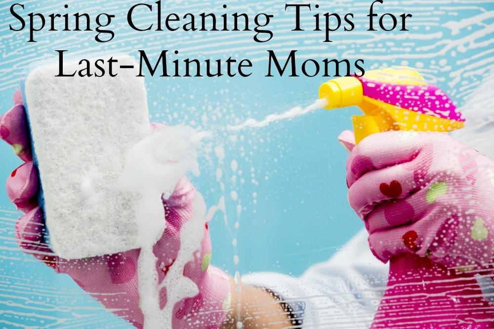 Spring Cleaning Tips Last Minute Moms